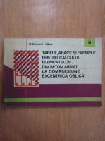 Anticariat: D. Stoicovici, Ioan Serb - Tabele, abace si exemple pentru calculul elementelor din beton armat la compresiune excentrica oblica (volumul 3)