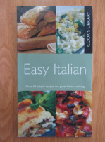 Anticariat: Easy Italian. Over 60 Simple Recipes for Great Home Cooking