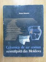 Elena Busuioc - Ceramica de uz comun nesmaltuita din Moldova