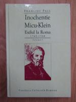 Anticariat: Francisc Pall - Inochentie Micu-Klein. Exilul la Roma, 1745-1768 (volumul 1)