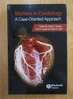 Anticariat: Jesse E. Adams, Fred S. Apple, Allan S. Jaffe - Markers in Cardiology. A Case-Oriented Approach