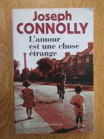 Anticariat: Joseph Connolly - L'amour est une chose etrange