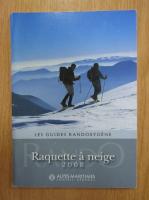 Anticariat: Les guides randoxygene. Raquette a neige