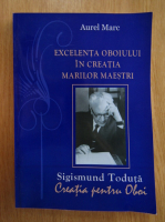 Anticariat: Marc Aurel - Excelenta oboiului in creatia marilor maesti. Sigismund Toduta. Creatia pentru Oboi
