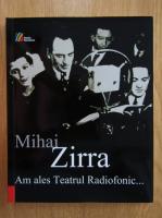 Mihai Zirra - Am ales Teatrul Radiofonic...
