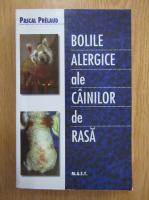 Pascal Prelaud - Bolile alergice ale cainilor de rasa