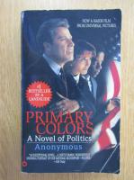 Primary colors. A Novel of Politics