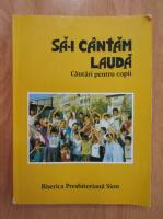 Anticariat: Sa-I cantam Lauda. Cantari pentru copii