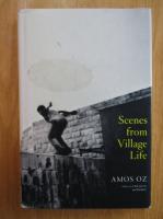 Amos Oz - Scenes from Village Life