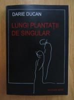 Anticariat: Darie Ducan - Lungi plantatii de singular
