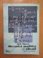Iosif Taposu - Mecanica analitica si vibratii. Teorie si probleme