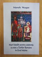 Anticariat: Manole Neagoe - Mai batalii pentru existenta ca stat a Tarilor Romane in Evul Mediu