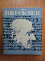 Anticariat: Michel Lancelot - Anton Bruckner