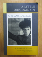 Anticariat: Millicent Dillon - A Little Original Sin. The Life and Work of Jane Bowles