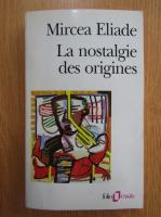 Anticariat: Mircea Eliade - La nostalgie des origines