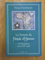 Anticariat: Monique Mund Dopchie - La fortune du Periple d'Hannon a la Renaissance et au XVIIe siecle