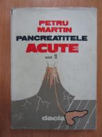 Anticariat: Petru Martin - Pancreatitele acute (volumul 2)