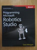 Anticariat: Sarah Morgan - Programming Microsoft. Robotics Studio