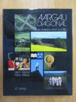 Anticariat: Ulrich Weber - Aargau Diagonal. Ein Portrait in Wort und Bild