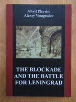 Anticariat: Albert Pleysier, Alexey Vinogradov - The Blockade and the Battle for Leningrad