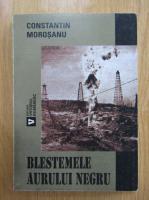 Constantin Morosanu - Blestemele aurului negru (volumul 1)