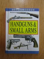 Handguns and Small Arms