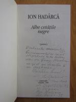 Anticariat: Ion Hadarca - Albe cetatile negre (cu autograful autorului)