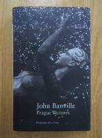 John Banville - Prague Pictures. Portraits of a City