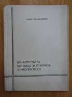 Anticariat: Liceul Ion Maiorescu. Din activitatea metodica si stiintifica a profesorilor. Culegere omagiala a centenarului liceului