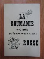 Anticariat: Nicolas Loupan - La Roumanie. Victime de l'expresionnisme russe