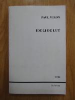 Paul Miron - Idoli de lut