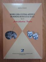 Anticariat: Pavel Tugui - Despre lumea cultural-artistica din Romania secolului al XX-lea, volumul 2. Arte plastice, teatru