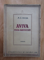 Anticariat: A. G. Vaida - Aviva. Fiica ghetoului