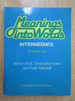 Anticariat: Adrian Doff, Christopher Jones, Keith Mitchell - Meanings into Words. Intermediate. Workbook