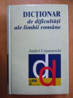Andrei Crijanovschi - Dictionar de dificultati ale limbii romane