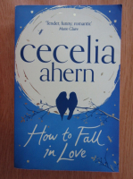 Anticariat: Cecelia Ahern - How to Fall in Love