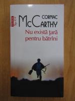 Anticariat: Cormac McCarthy - Nu exista tara pentru batrani