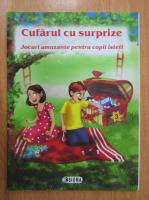 Anticariat: Cufarul cu surpriza. Jocuri amuzante pentru copii isteti (volumul 3)
