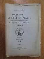 Anticariat: Dictionarul limbii romane intocmit si publicat dupa indemnul maiestatii sale Regele Carol I (volumul I, partea I, A-B)