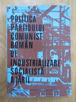 Ioan V. Totu - Politica partidului comunist roman de industrializare socialista a tarii