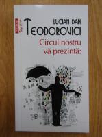Anticariat: Lucian Dan Teodorovici - Circul nostru va prezinta