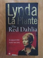 Anticariat: Lynda la Plante - The Red Dahlia