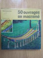 Anticariat: Marie Jeanine Solvit - 50 ouvrages en macrame