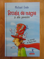 Michael Ende - Scoala de magie si alte povestiri
