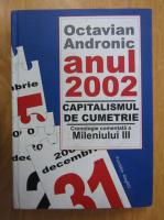 Anticariat: Octavian Andronic - Anul 2002. Capitalismul de cumetrie. Cronologie comentata a Mileniului III