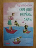 Anticariat: Raphaelle Giordano - Chiar si leii pot manca salata