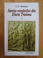 Anticariat: A. D. Xenopol - Istoria romanilor din Dacia Traiana (volumul 1)
