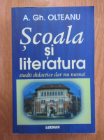 Anticariat: A. Gh. Olteanu - Scoala si literatura. Studii didactice dar nu numai