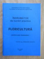 Anisoara Buzatu - Indrumator de lucrari practice. Floricultura