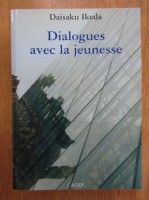 Anticariat: Daisaku Ikeda - Dialogues avec la jeunesse